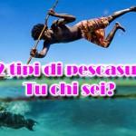 22 tipi di pescatore in apnea: tu chi sei e quanti ne conosci?