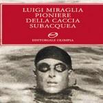 Luigi Miraglia, pioniere della caccia subacquea