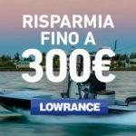 Ecoscandaglio Lowrance: fino al 31 Maggio, fino a 300 Euro di Risparmio sul Nuovo